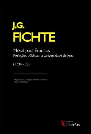 Moral para eruditos: preleções públicas na Universidade de Jena (1975-1795), livro de Johann Gottlieb Fichte