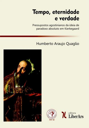 Tempo, eternidade e verdade: pressupostos agostinianos da ideia de paradoxo absoluto em Kierkegaard, livro de Humberto Araujo Quaglio