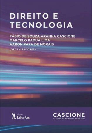 Direito e tecnologia, livro de Fábio de Souza Aranha Cascione, Marcelo Padua Lima, Aaron Papa de Morais (orgs.)