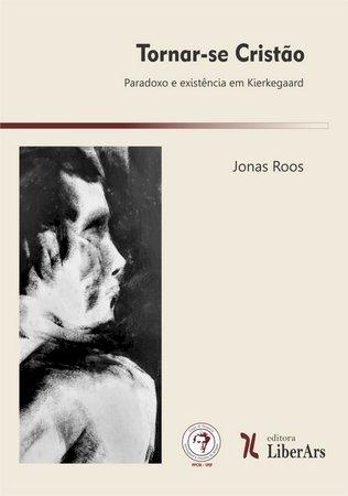 Tornar-se cristão: paradoxo e existência em Kierkegaard, livro de Jonas Roos