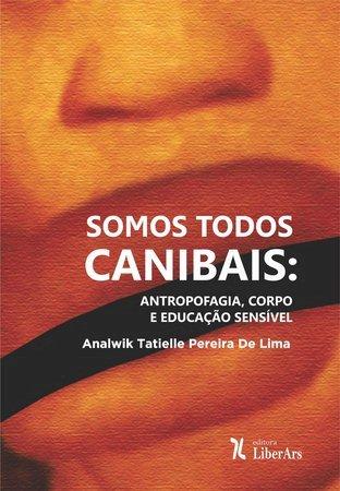 Somos todos canibais: antropofagia, corpo e educação sensível, livro de Analwik Tatielle Pereira de Lima