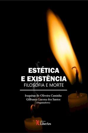 Estética e existência: filosofia e morte, livro de Iraquitan de Oliveira Caminha Gilfranco Lucena dos Santos (orgs.)