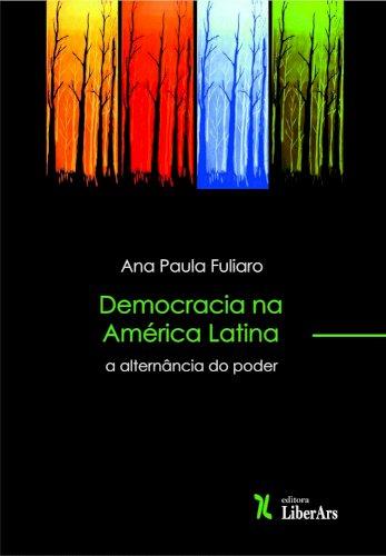 Democracia na América Latina: a alternância do poder, livro de Ana Paula Fuliaro