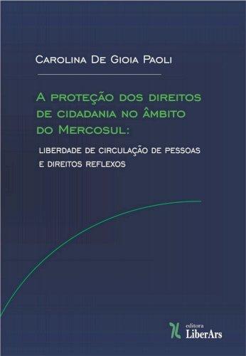 A proteção dos direitos de cidadania no âmbito do Mercosul: liberdade de circulação de pessoas e direitos reflexos, livro de Carolina de Gioia Paoli