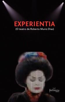Experientia: - O Teatro De Roberto Muniz Dias, livro de Roberto Muniz