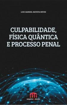 Culpabilidade, física quântica e processo penal, livro de Luiz Gabriel Batista Neves