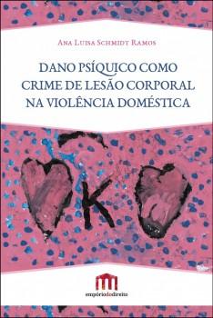 Dano psíquico como crime de lesão corporal na violência doméstica, livro de Ana Luisa Schmidt Ramos