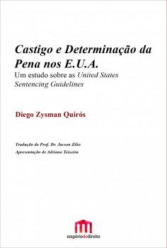 Castigo e determinação da pena no E.U.A. - Um estudo sobre as United States Sentencing Guidelines, livro de Diego Zysman Quirós