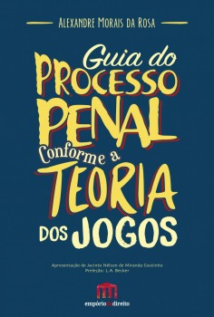 Guia do processo penal conforme a teoria dos jogos - 4ª edição, livro de Alexandre Morais da Rosa