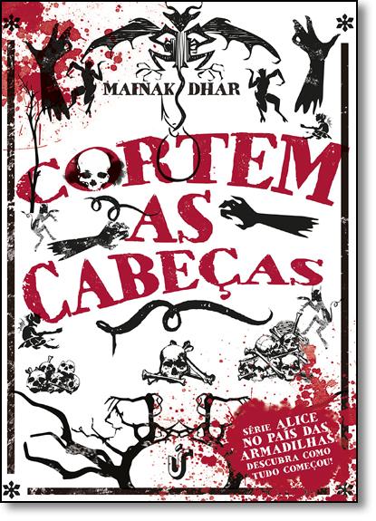 Cortem as Cabeças - Vol.3 - Série Alice no País das Armadilhas, livro de Mainak Dhar