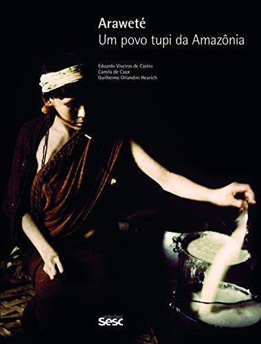 Araweté. Um Povo Tupi da Amazônia, livro de Eduardo Viveiros de Castro, Camila de Caux, Guilherme Orlandini Heurich