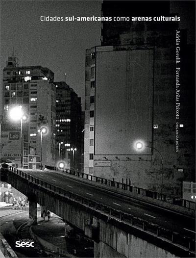 Cidades sul-americanas como arenas culturais, livro de Fernanda Arêas Peixoto, Adrián Gorelik (orgs.)