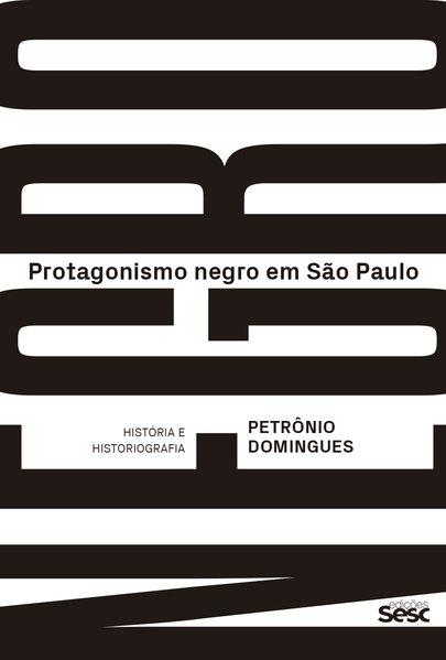 Protagonismo negro em São Paulo - História e historiografia, livro de Petrônio Domingues