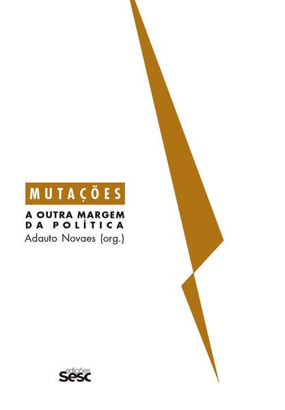 Mutações - A outra margem da política, livro de Adauto Novaes (org.)
