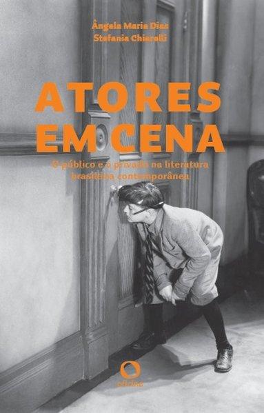 Atores em cena. O público e o privado na literatura brasileira contemporânea, livro de