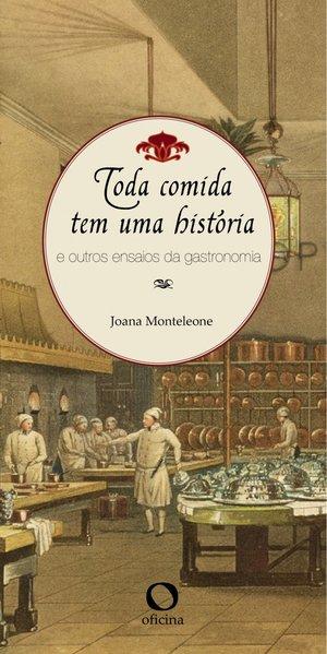 Toda comida tem uma história. E outros ensaios da gastronomia, livro de Joana MONTELEONE