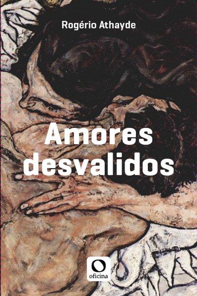 Amores desvalidos, livro de Rogério Athayde