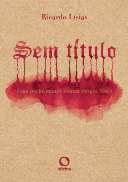 Sem título. Uma performance contra Sérgio Moro, livro de Ricardo Lísias