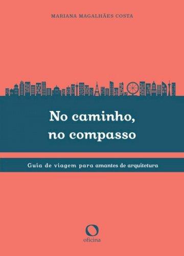 No caminho, no compasso. Guia de viagem para amantes da arquitetura, livro de Mariana Costa Magalhães
