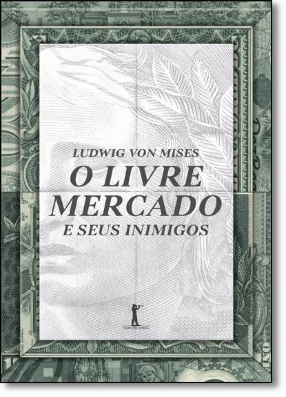 Livre Mercado e Seus Inimigos, O, livro de Ludwig Von Mises