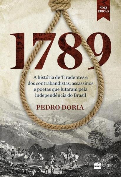 1789 : A história de Tiradentes, contrabandistas, assassinos e poetas que sonharam a Independência do BrasilBruto e apaixonado, livro de Pedro Doria
