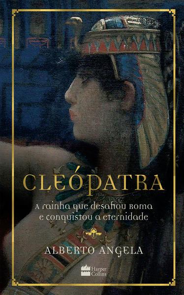 Cleópatra. A rainha que desafiou Roma e conquistou a eternidade, livro de Alberto Angela