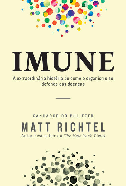 Imune. A extraordinária história de como o organismo se defende das doenças, livro de Matt Richtel