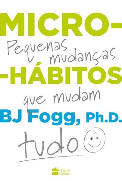 Micro-hábitos. As pequenas mudanças que mudam tudo, livro de B.J. Fogg