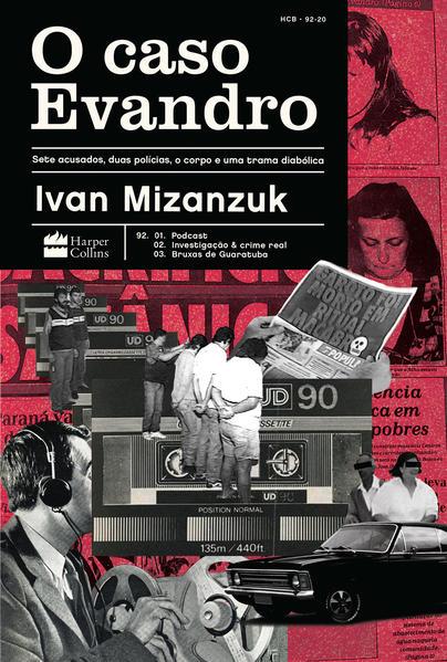 O Caso Evandro. Sete acusados, duas polícias, o corpo e uma trama diabólica, livro de Ivan Mizanzuk