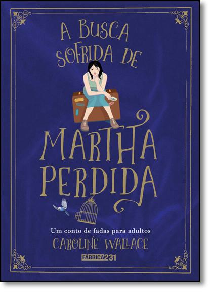 Busca Sofrida de Martha Perdida, A, livro de Caroline Wallace