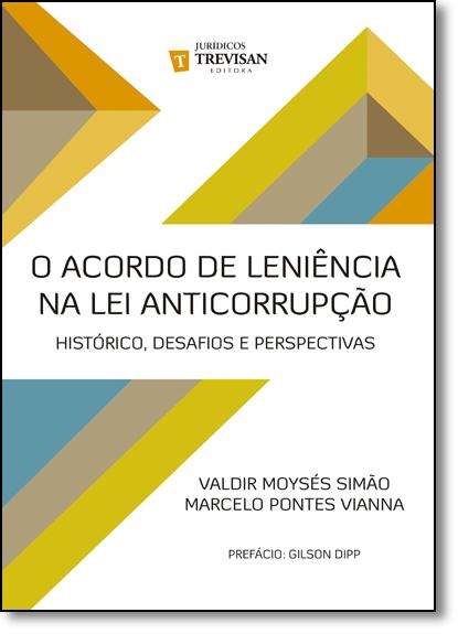 Acordo de Leniência na Lei Anticorrupção, O: Histórico, Desafios e Perspectivas, livro de Valdir Moysés Simão