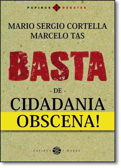 Basta de Cidadania Obscena!, livro de Mario Sergio Cortella