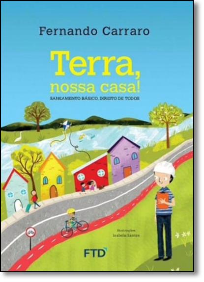 Terra, Nossa Casa!: Saneamento Básico, Direito de Todos, livro de Fernando Carraro