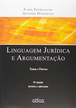Linguagem jurídica e argumentação - Teoria e prática - 4ª edição, livro de Antonio Henriques, Fabio Trubilhano