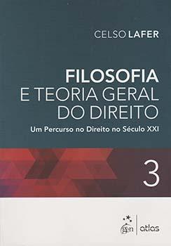 Filosofia e teoria geral do direito - Um percurso no direito no século XXI, livro de Celso Lafer
