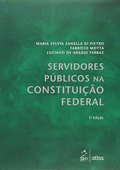 Servidores públicos na Constituição Federal - 3ª edição, livro de Luciano de Araújo Ferraz, Fabrício Motta, Maria Sylvia Zanella Di Pietro