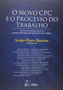 O novo CPC e o processo do trabalho - Estudos em homenagem ao ministro Walmir Oliveira da Costa, livro de Sergio Pinto Martins