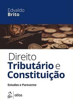 Direito tributário e constituição - Estudos e pareceres, livro de Edvaldo Brito