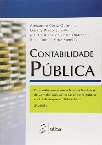 Contabilidade Pública: Acordo Com as Novas Normas Brasileiras de Contabilidade Aplicadas ao Setor Pú, livro de Alexandre Costa Quintana
