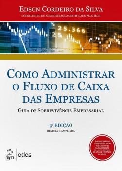 Como administrar o fluxo de caixa das empresas - Guia de sobrevivência empresarial - 9ª edição, livro de Edson Cordeiro da Silva