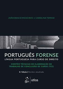 Português forense - Língua portuguesa para curso de direito - 8ª edição, livro de João Bosco Medeiros, Carolina Tomasi