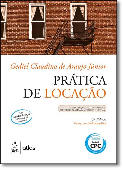 Prática de Locação: Lei do Inquilinato Anotada, Questões Práticas, Modelos de Peças, livro de Gediel Claudino de Araujo Júnior