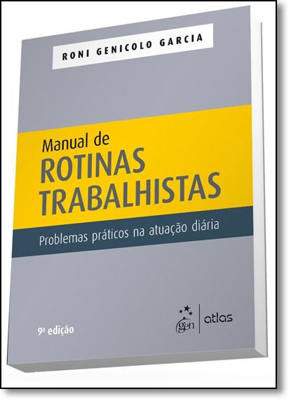 Manual de Rotinas Trabalhistas: Problemas Práticos na Atuação Diária, livro de Roni Genicolo Garcia