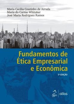 Fundamentos de ética empresarial e econômica - 5ª edição, livro de Maria Cecilia Coutinho de Arruda, José Maria Rodriguez Ramos, Maria do Carmo Whitaker