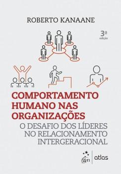 Comportamento humano nas organizações - O desafio dos líderes no relacionamento intergeracional - 3ª edição, livro de Roberto Kanaane