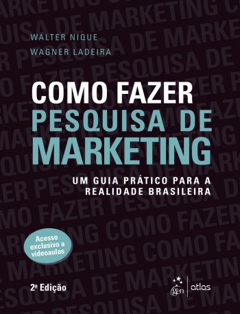 Como fazer pesquisa de marketing - Um guia prático para a realidade brasileira - 2ª edição, livro de Wagner Ladeira, Walter Nique