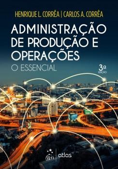 Administração de produção e operações - O essencial - 3ª edição, livro de Carlos A. Corrêa, Henrique L. Corrêa