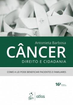 Câncer, direito e cidadania - Como a lei pode beneficiar pacientes e familiares - 16ª edição, livro de Antonieta Barbosa