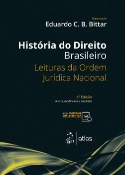 História do direito brasileiro - Leituras da ordem jurídica nacional - 4ª edição, livro de Eduardo C. B. Bittar