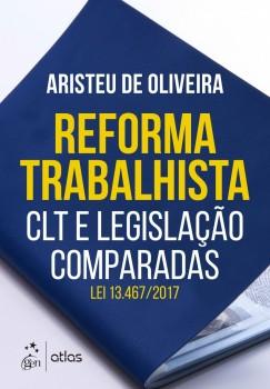 Reforma trabalhista - CLT e legislação comparadas - Lei 13.467/2017, livro de Aristeu de Oliveira